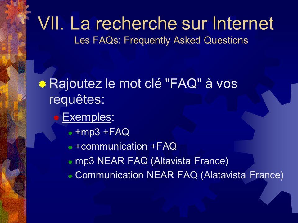 VII. La recherche sur Internet Les FAQs: Frequently Asked Questions