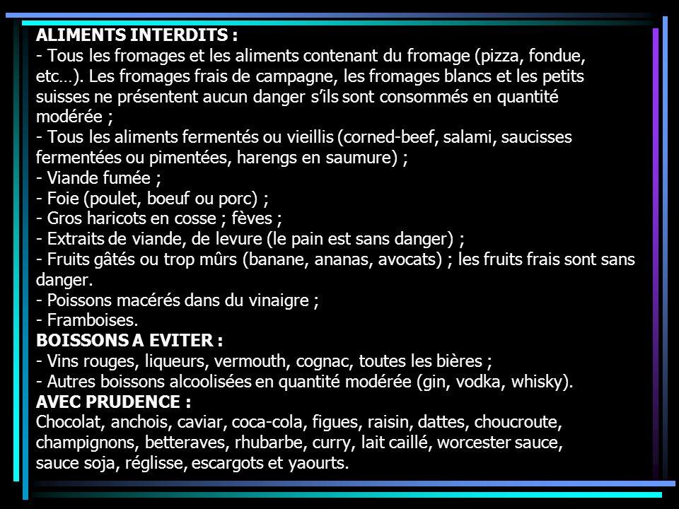 ALIMENTS INTERDITS : - Tous les fromages et les aliments contenant du fromage (pizza, fondue,