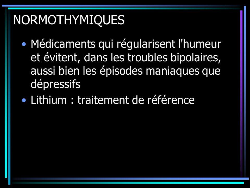 NORMOTHYMIQUES Médicaments qui régularisent l humeur et évitent, dans les troubles bipolaires, aussi bien les épisodes maniaques que dépressifs.