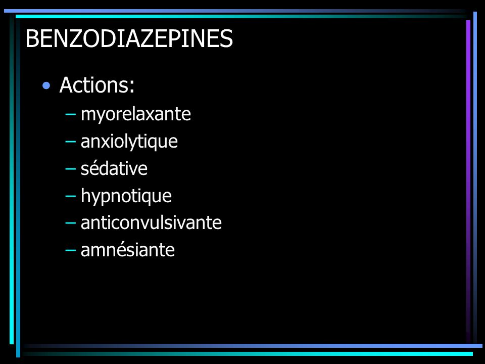 BENZODIAZEPINES Actions: myorelaxante anxiolytique sédative hypnotique