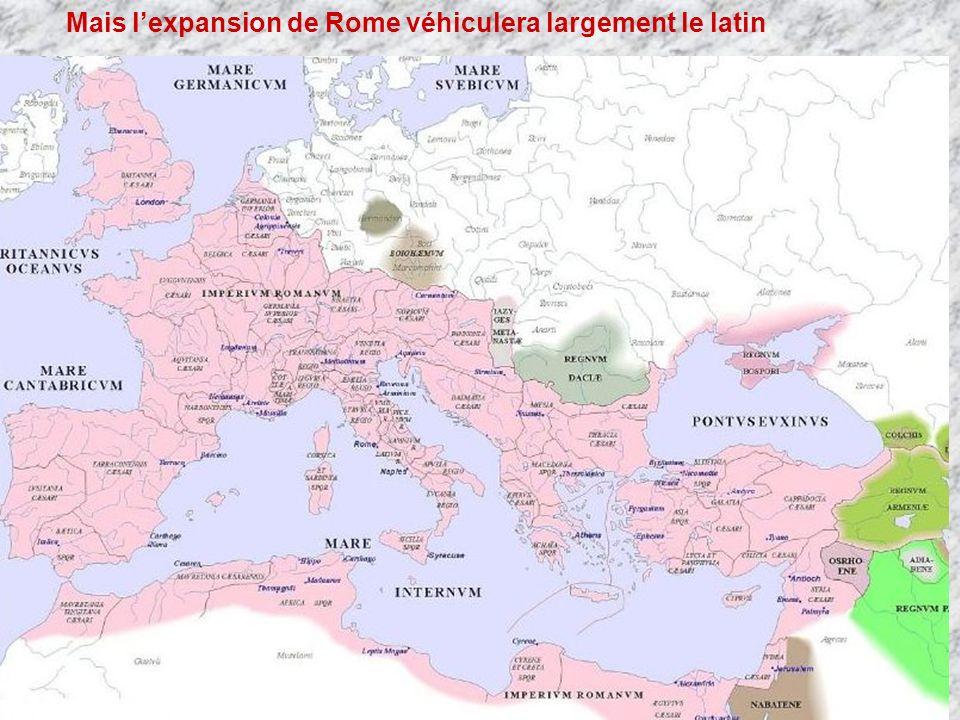 Mais l'expansion de Rome véhiculera largement le latin