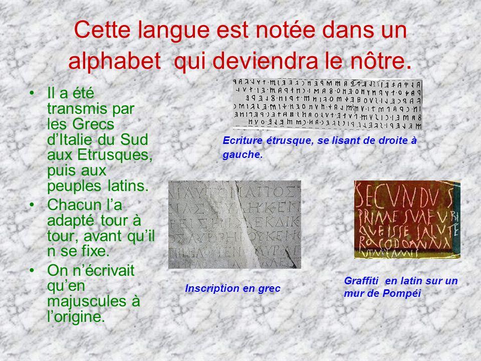 Cette langue est notée dans un alphabet qui deviendra le nôtre.