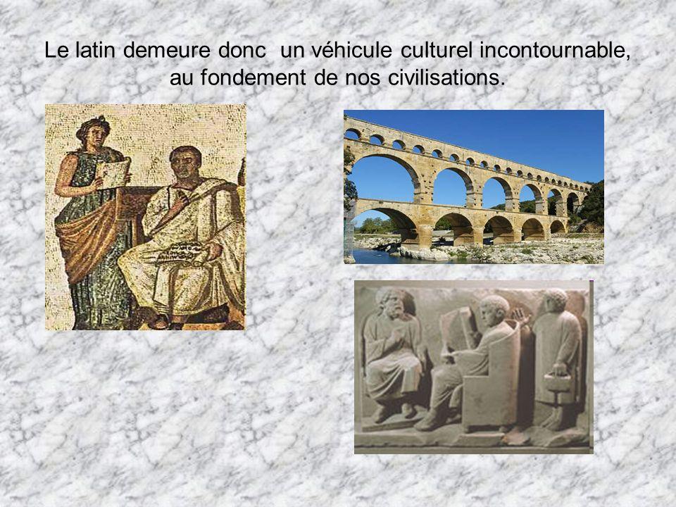 Le latin demeure donc un véhicule culturel incontournable, au fondement de nos civilisations.