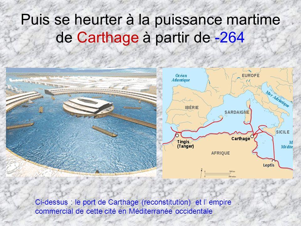 Puis se heurter à la puissance martime de Carthage à partir de -264