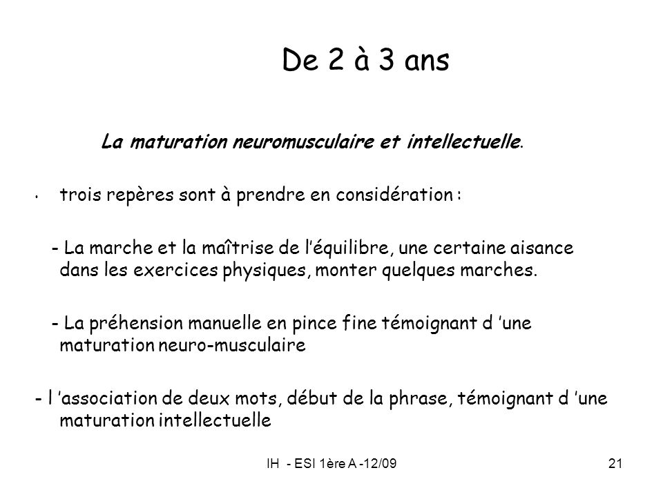 De 2 à 3 ans La maturation neuromusculaire et intellectuelle.