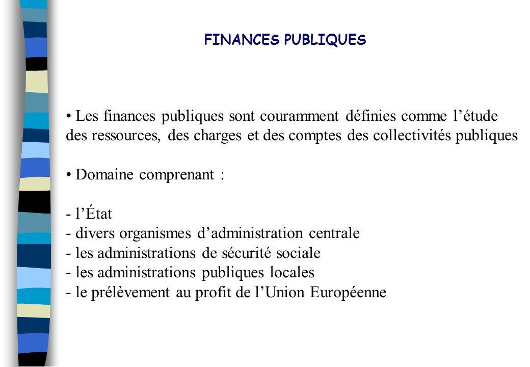 FINANCES PUBLIQUES Les finances publiques sont couramment définies comme l'étude.