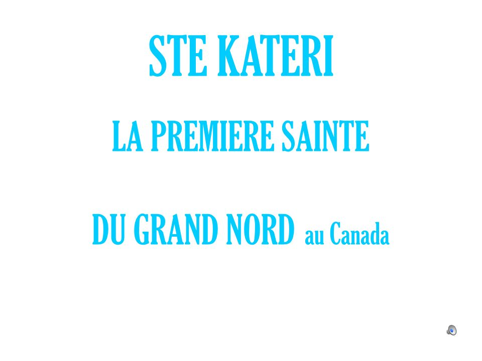 STE KATERI LA PREMIERE SAINTE DU GRAND NORD au Canada