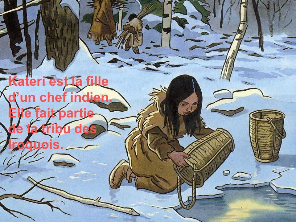 Kateri est la fille d'un chef indien. Elle fait partie de la tribu des Iroquois.