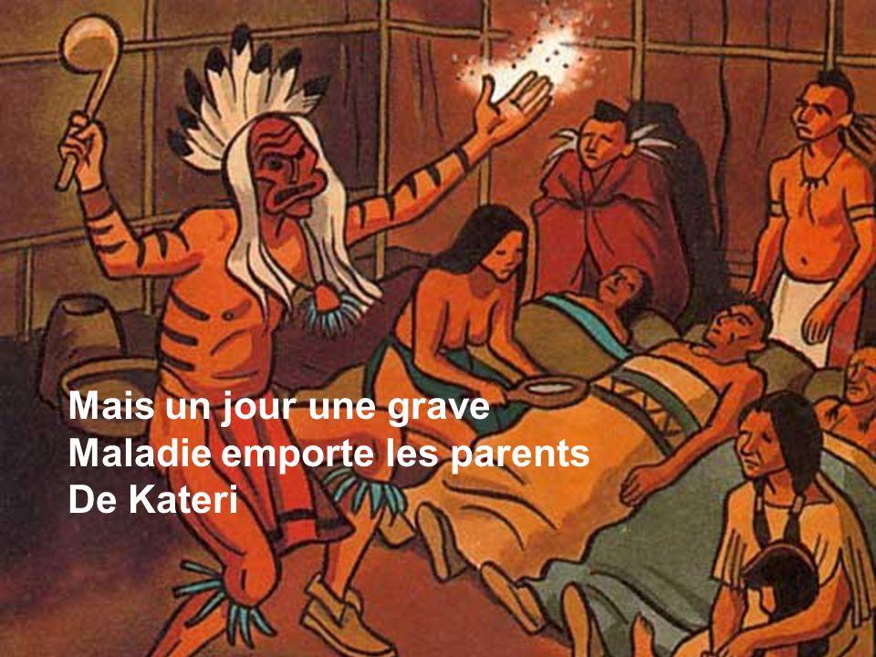 Mais un jour une grave Maladie emporte les parents De Kateri