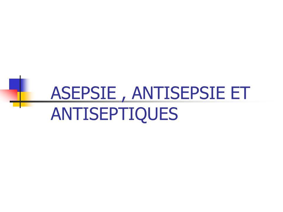 ASEPSIE , ANTISEPSIE ET ANTISEPTIQUES