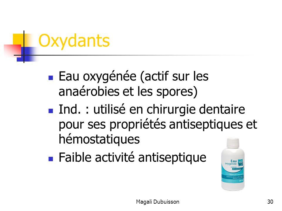 Oxydants Eau oxygénée (actif sur les anaérobies et les spores)