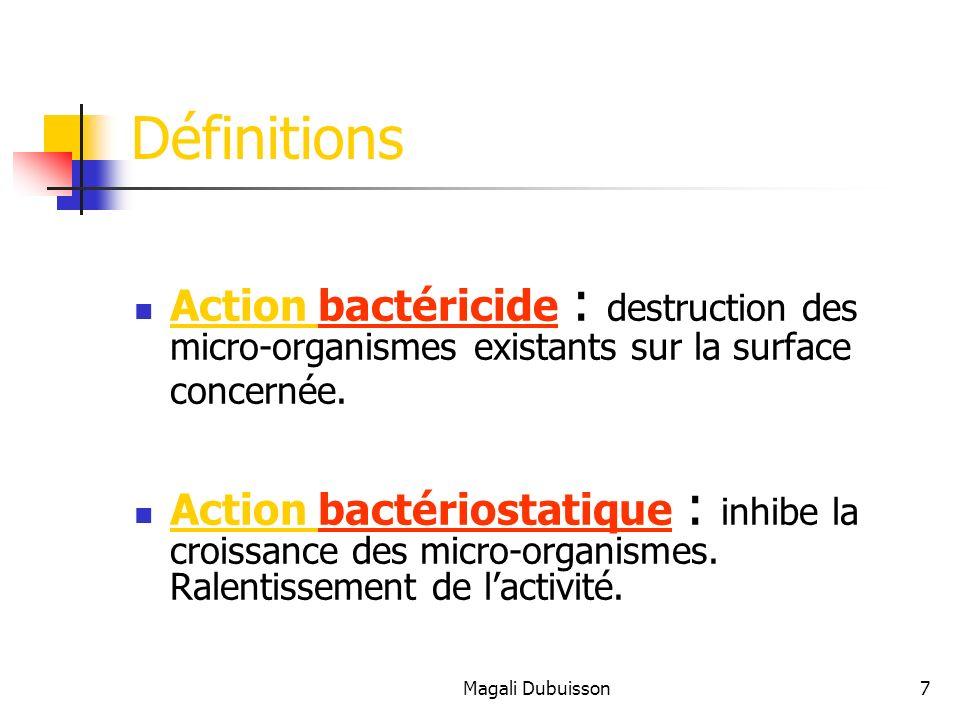 Définitions Action bactéricide : destruction des micro-organismes existants sur la surface concernée.