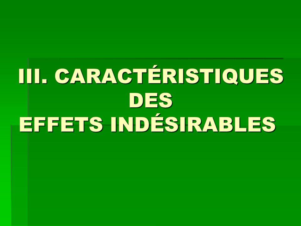 III. CARACTÉRISTIQUES DES EFFETS INDÉSIRABLES