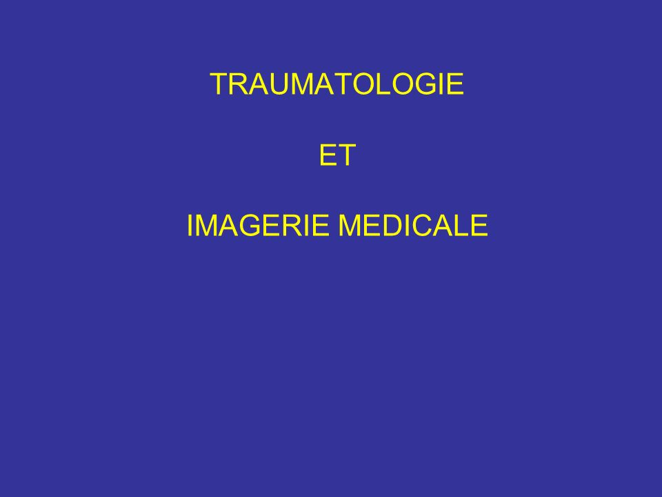 TRAUMATOLOGIE ET IMAGERIE MEDICALE