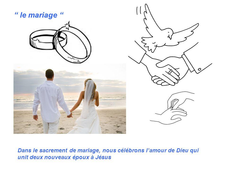le mariage Dans le sacrement de mariage, nous célébrons l'amour de Dieu qui unit deux nouveaux époux à Jésus.