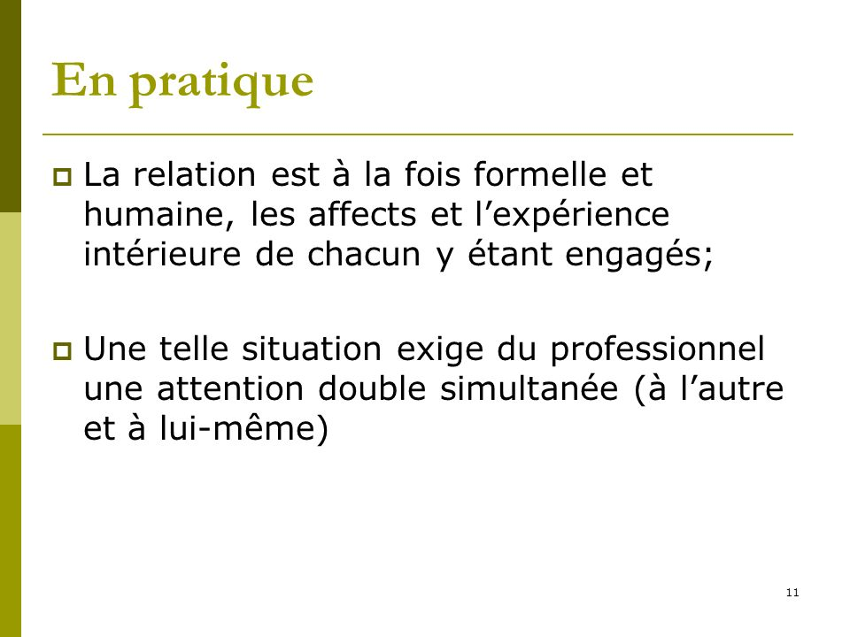 En pratique La relation est à la fois formelle et humaine, les affects et l'expérience intérieure de chacun y étant engagés;