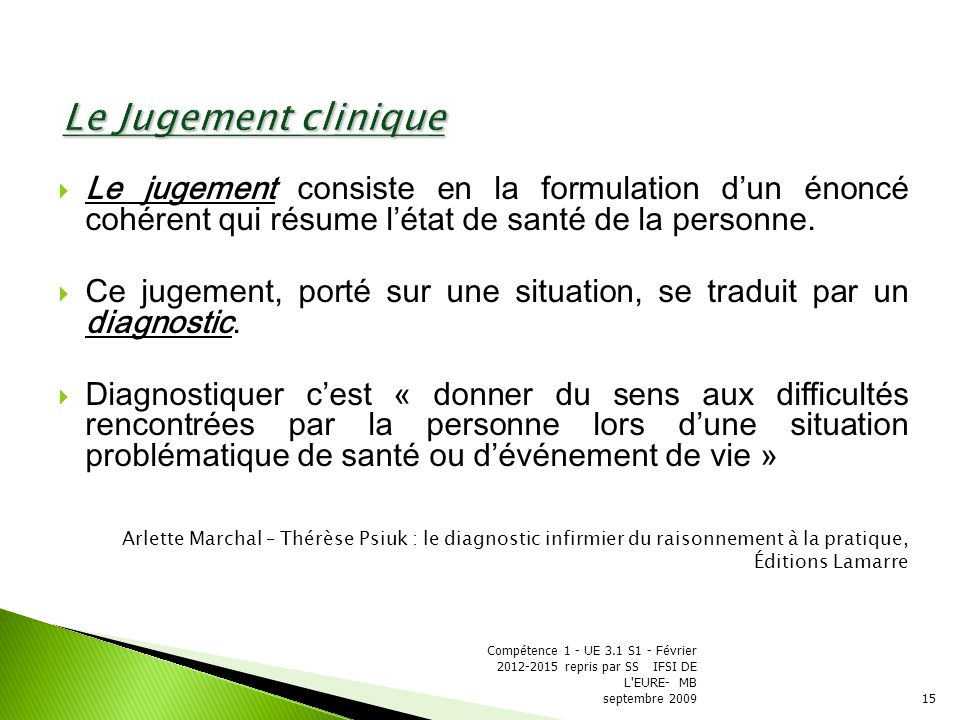 Le Jugement clinique Le jugement consiste en la formulation d'un énoncé cohérent qui résume l'état de santé de la personne.