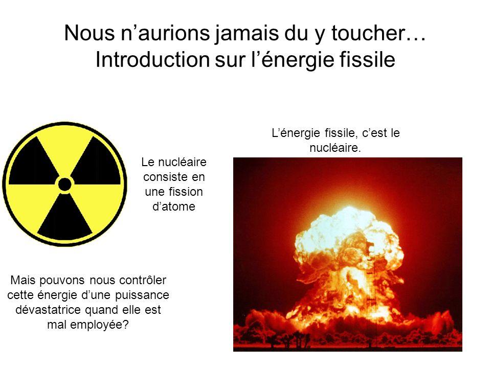 Nous n'aurions jamais du y toucher… Introduction sur l'énergie fissile