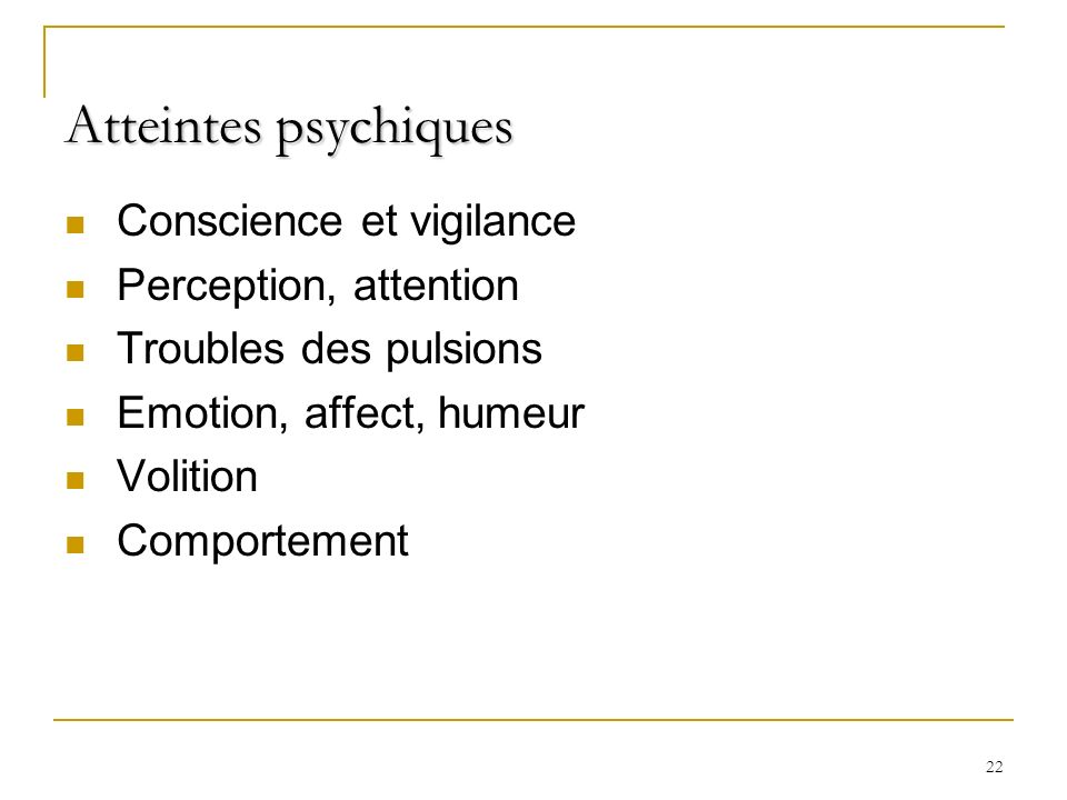 Atteintes psychiques Conscience et vigilance Perception, attention