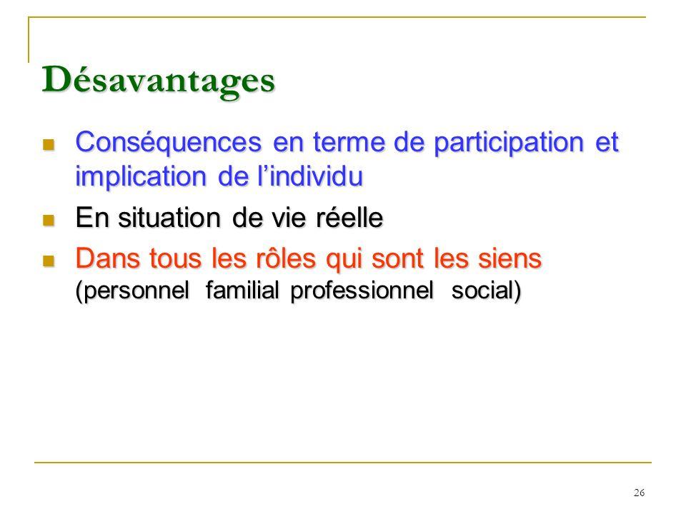Désavantages Conséquences en terme de participation et implication de l'individu. En situation de vie réelle.