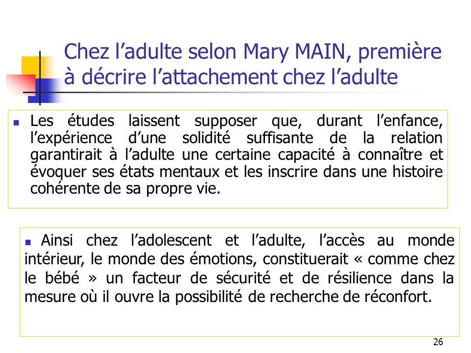Chez l'adulte selon Mary MAIN, première à décrire l'attachement chez l'adulte