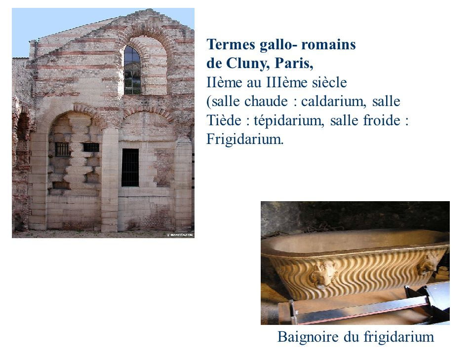 Termes gallo- romains de Cluny, Paris, IIème au IIIème siècle. (salle chaude : caldarium, salle. Tiède : tépidarium, salle froide :