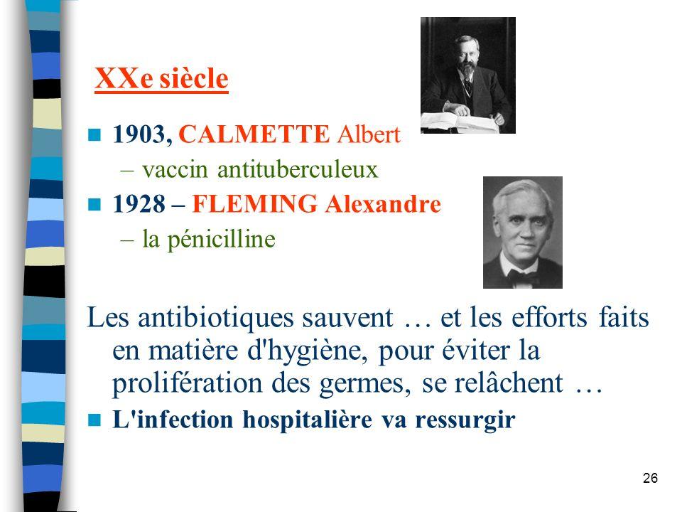 XXe siècle 1903, CALMETTE Albert. vaccin antituberculeux. 1928 – FLEMING Alexandre. la pénicilline.