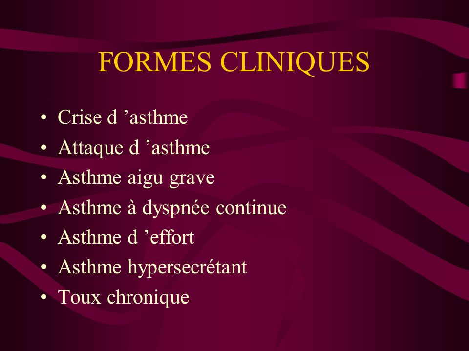 FORMES CLINIQUES Crise d 'asthme Attaque d 'asthme Asthme aigu grave