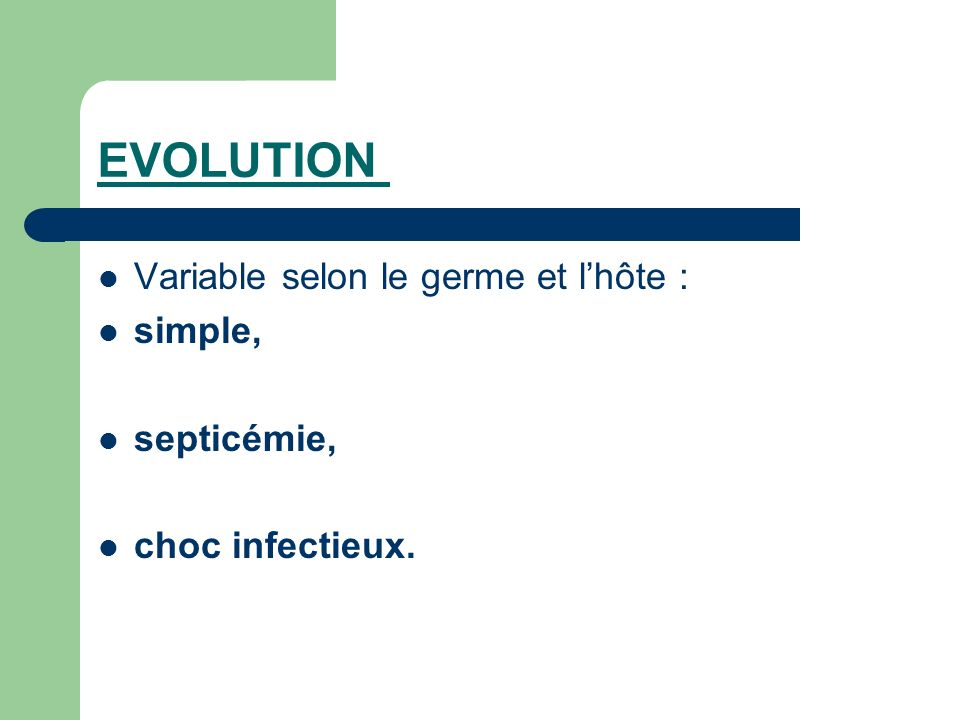 EVOLUTION Variable selon le germe et l'hôte : simple, septicémie,