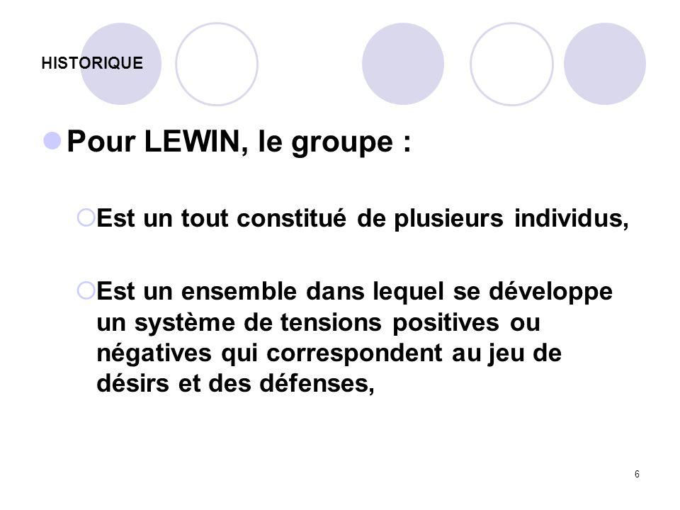 Pour LEWIN, le groupe : Est un tout constitué de plusieurs individus,
