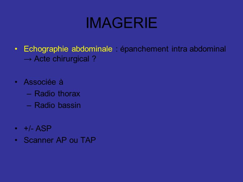 IMAGERIE Echographie abdominale : épanchement intra abdominal → Acte chirurgical Associée à. Radio thorax.