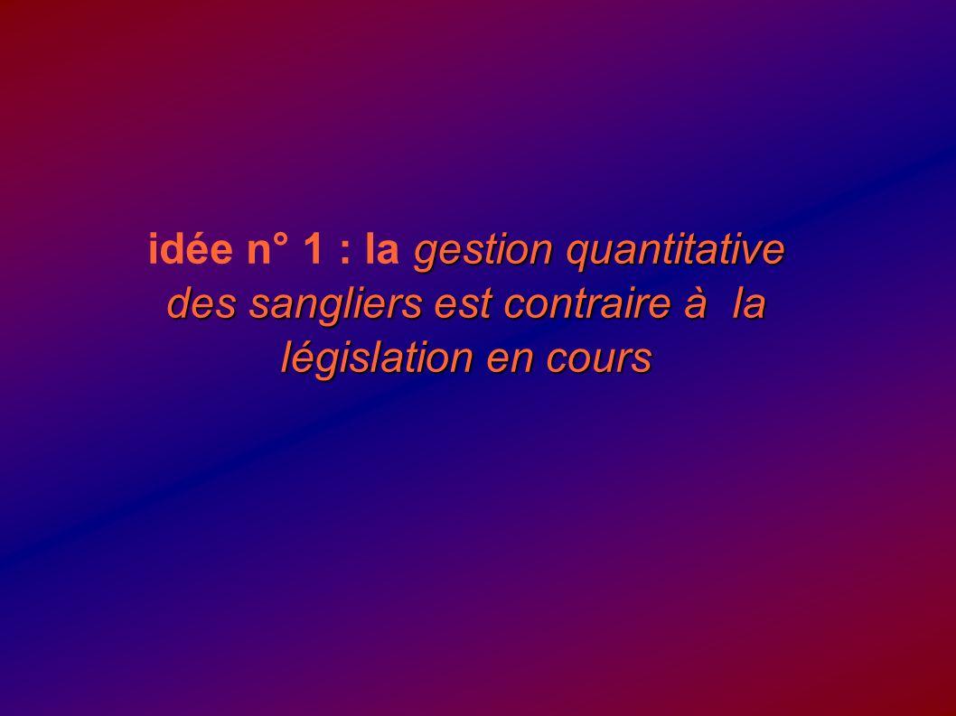 idée n° 1 : la gestion quantitative des sangliers est contraire à la législation en cours