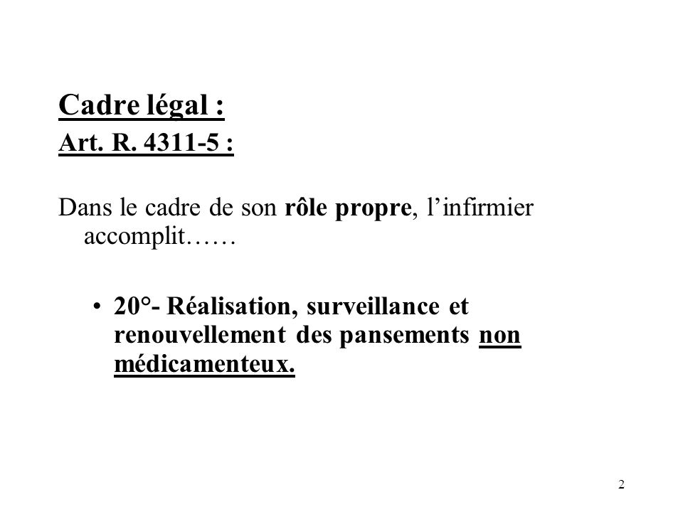 Cadre légal : Art. R. 4311-5 : Dans le cadre de son rôle propre, l'infirmier accomplit……
