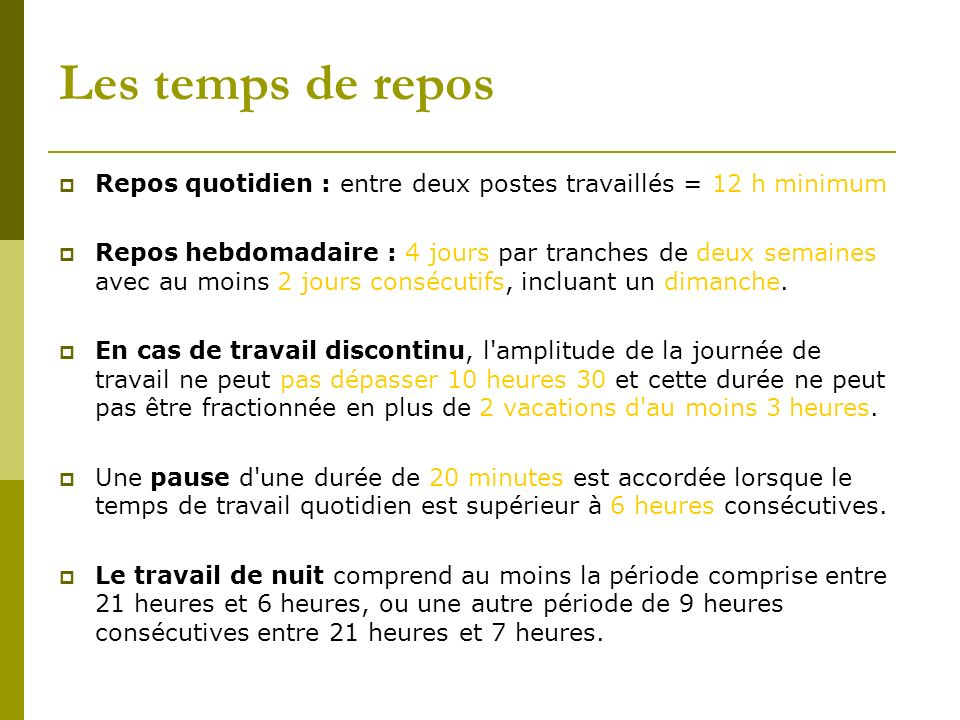 Les temps de repos Repos quotidien : entre deux postes travaillés = 12 h minimum.