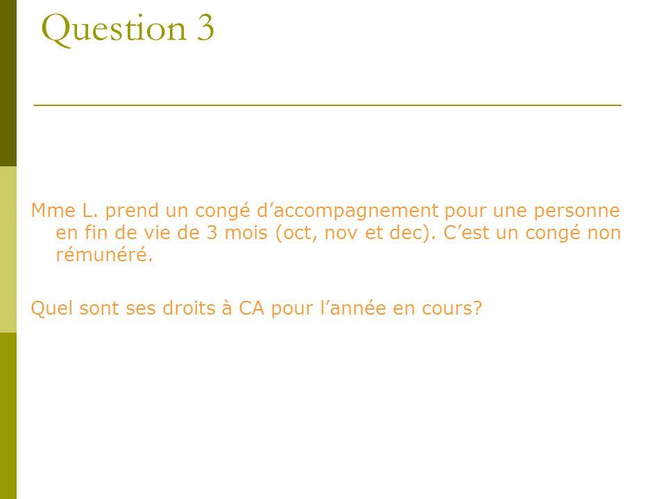 Question 3 Mme L. prend un congé d'accompagnement pour une personne en fin de vie de 3 mois (oct, nov et dec). C'est un congé non rémunéré.
