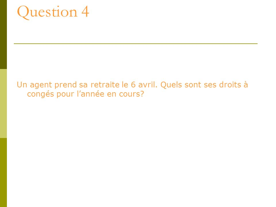 Question 4 Un agent prend sa retraite le 6 avril.