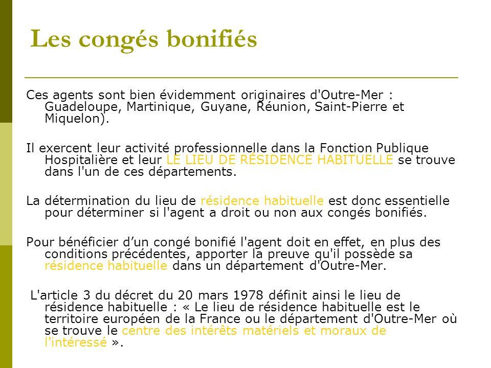 Les congés bonifiésCes agents sont bien évidemment originaires d Outre-Mer : Guadeloupe, Martinique, Guyane, Réunion, Saint-Pierre et Miquelon).