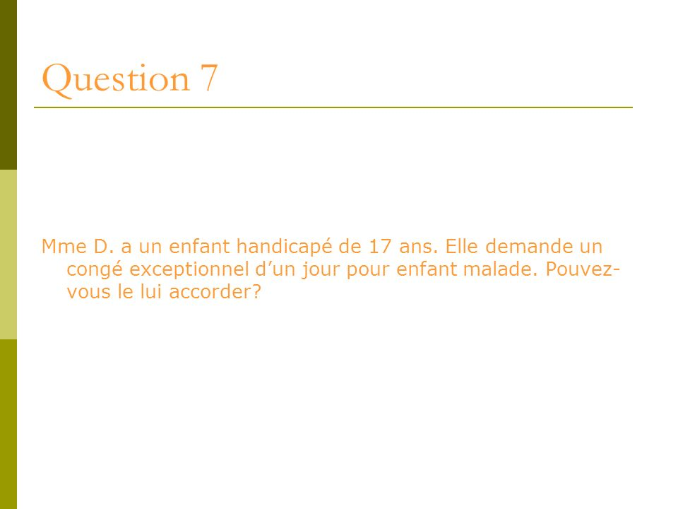 Question 7 Mme D. a un enfant handicapé de 17 ans.