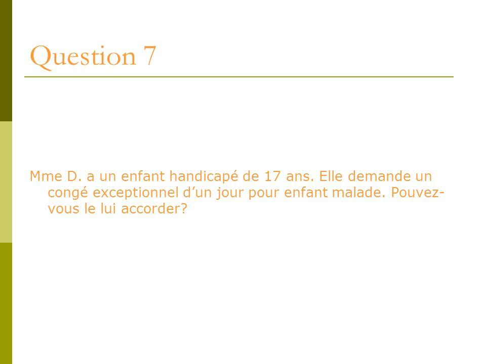 Question 7Mme D.a un enfant handicapé de 17 ans.