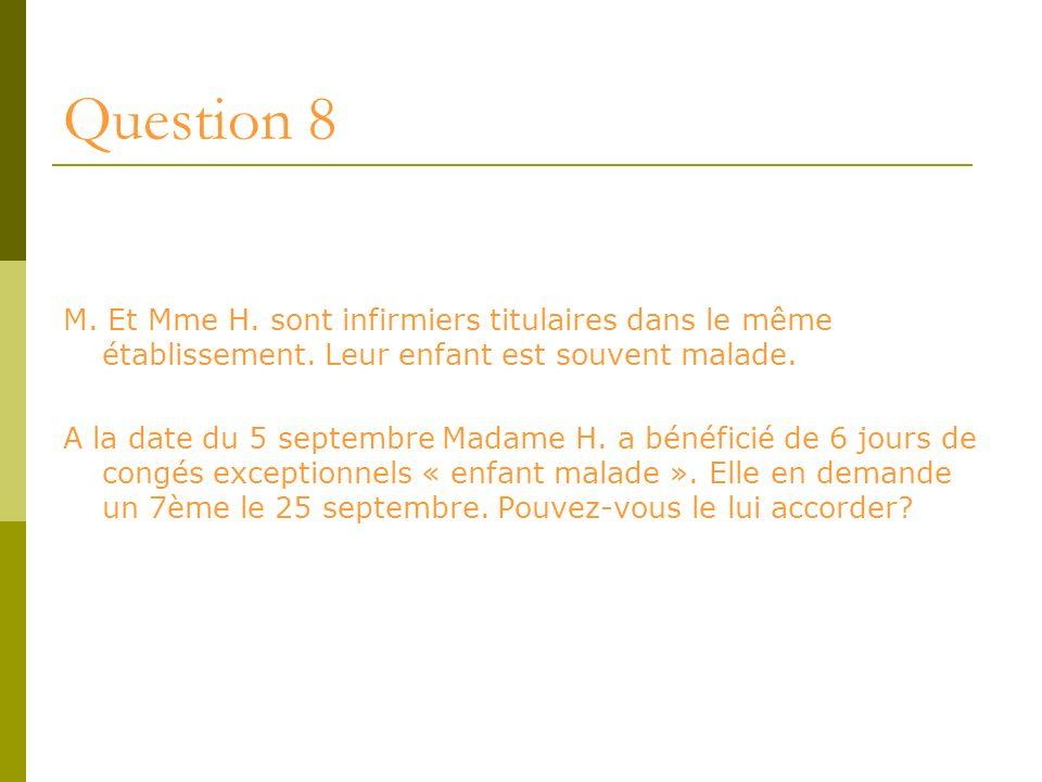 Question 8M. Et Mme H. sont infirmiers titulaires dans le même établissement. Leur enfant est souvent malade.
