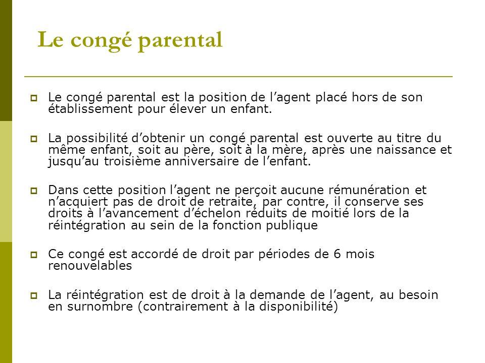 Le congé parental Le congé parental est la position de l'agent placé hors de son établissement pour élever un enfant.