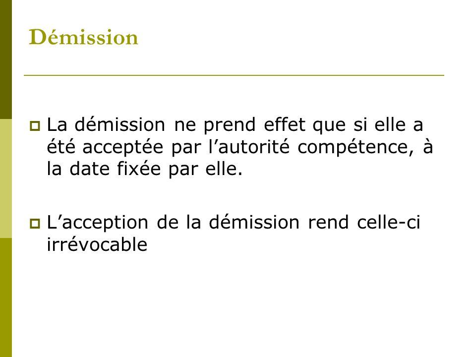 DémissionLa démission ne prend effet que si elle a été acceptée par l'autorité compétence, à la date fixée par elle.