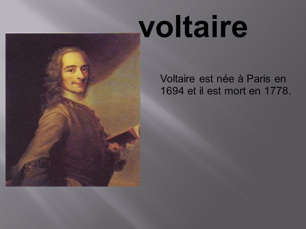 Voltaire est née à Paris en 1694 et il est mort en 1778.