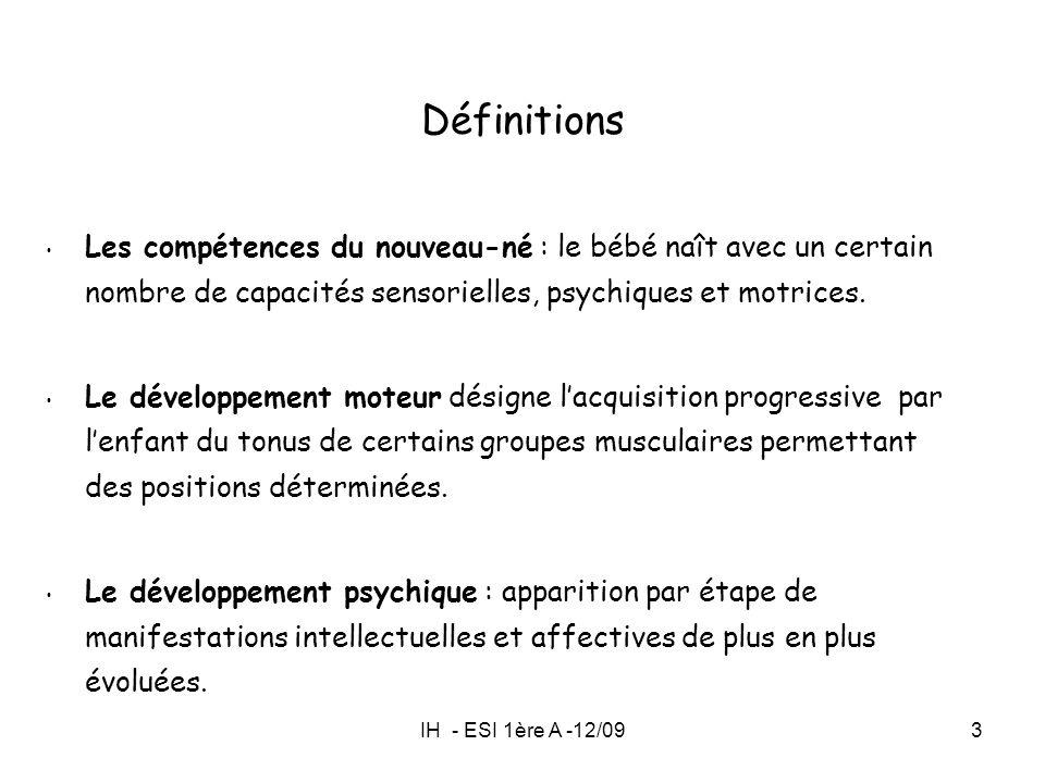 Définitions Les compétences du nouveau-né : le bébé naît avec un certain nombre de capacités sensorielles, psychiques et motrices.