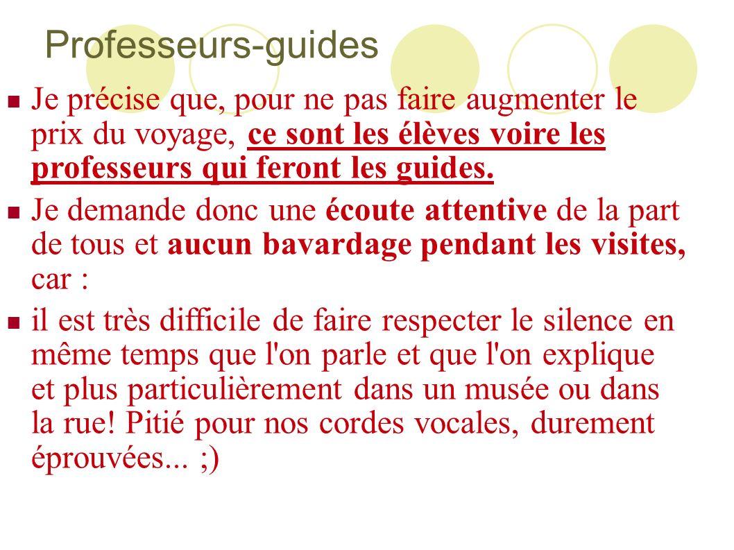 Professeurs-guides Je précise que, pour ne pas faire augmenter le prix du voyage, ce sont les élèves voire les professeurs qui feront les guides.