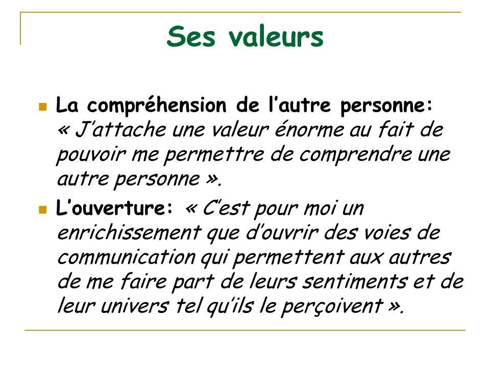 Ses valeurs La compréhension de l'autre personne: « J'attache une valeur énorme au fait de pouvoir me permettre de comprendre une autre personne ».