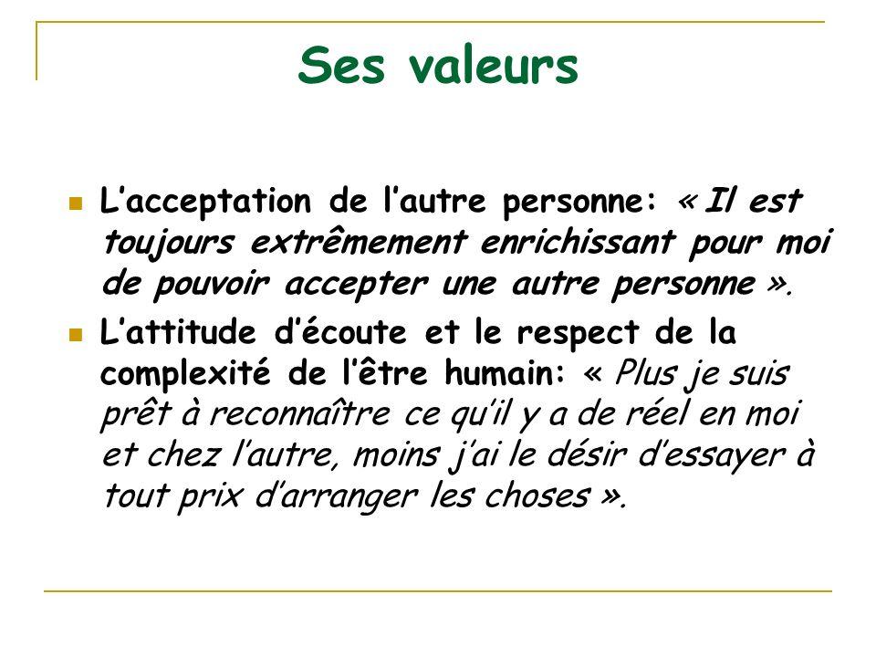 Ses valeurs L'acceptation de l'autre personne: « Il est toujours extrêmement enrichissant pour moi de pouvoir accepter une autre personne ».