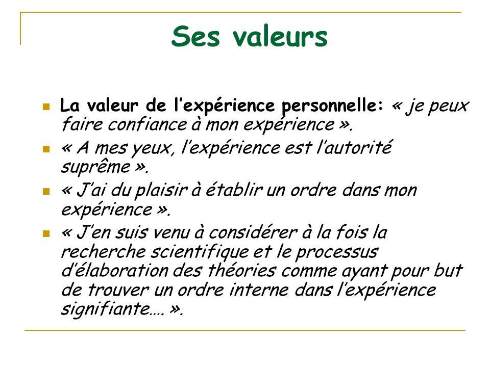 Ses valeurs La valeur de l'expérience personnelle: « je peux faire confiance à mon expérience ».