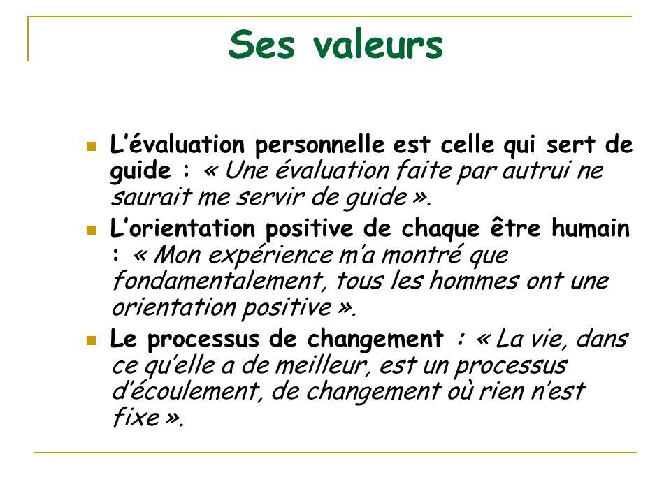 Ses valeurs L'évaluation personnelle est celle qui sert de guide : « Une évaluation faite par autrui ne saurait me servir de guide ».