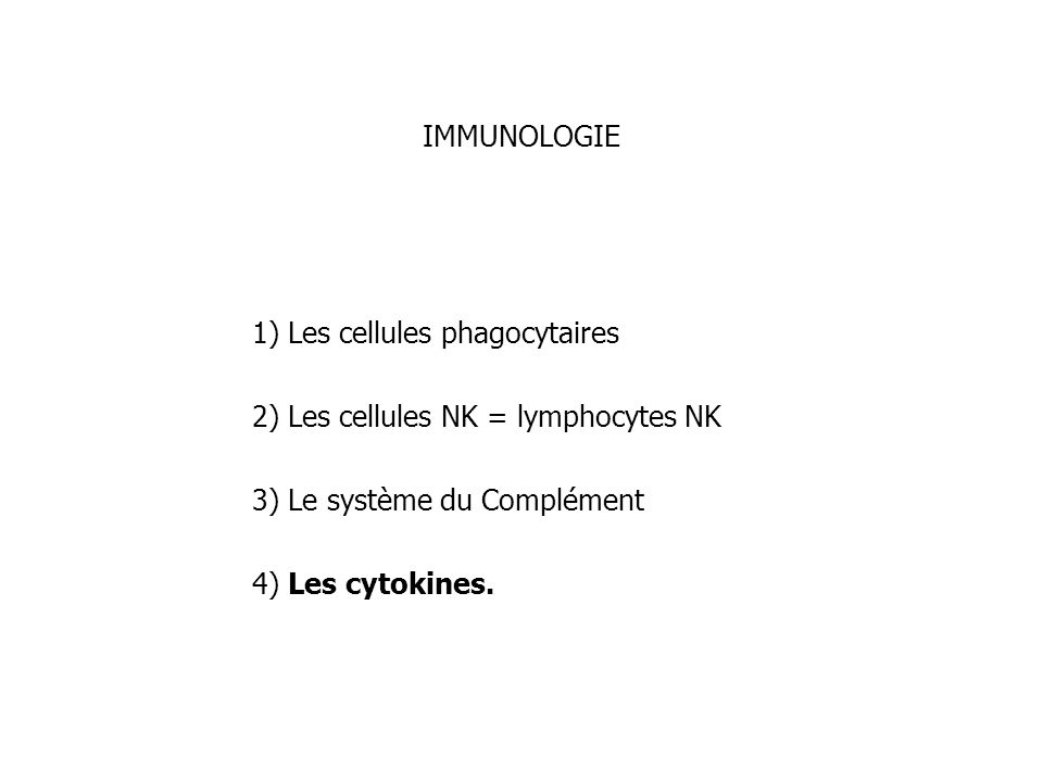 IMMUNOLOGIE 1) Les cellules phagocytaires. 2) Les cellules NK = lymphocytes NK. 3) Le système du Complément.